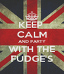 KEEP  CALM AND PARTY WITH THE FUDGE'S - Personalised Poster A4 size