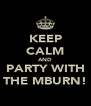 KEEP CALM AND PARTY WITH THE MBURN! - Personalised Poster A4 size