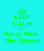 KEEP CALM AND Party With  The Queen - Personalised Poster A4 size