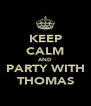 KEEP CALM AND PARTY WITH THOMAS - Personalised Poster A4 size