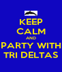 KEEP CALM AND PARTY WITH TRI DELTAS - Personalised Poster A4 size