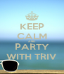 KEEP CALM AND PARTY WITH TRIV - Personalised Poster A4 size