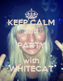 KEEP CALM and PARTY with WHITECAT - Personalised Poster A4 size