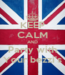 KEEP CALM AND Party with Your bezzi's - Personalised Poster A4 size