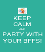 KEEP CALM AND PARTY WITH YOUR BFFS! - Personalised Poster A4 size
