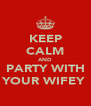 KEEP CALM AND PARTY WITH YOUR WIFEY  - Personalised Poster A4 size