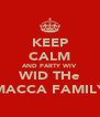 KEEP CALM AND PARTY WIV WID THe MACCA FAMILY - Personalised Poster A4 size