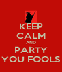 KEEP CALM AND PARTY YOU FOOLS - Personalised Poster A4 size