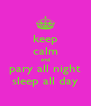 keep calm and pary all night sleep all day - Personalised Poster A4 size