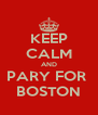 KEEP CALM AND PARY FOR  BOSTON - Personalised Poster A4 size