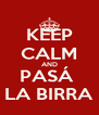 KEEP CALM AND PASÁ  LA BIRRA - Personalised Poster A4 size