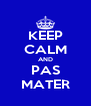 KEEP CALM AND PAS MATER - Personalised Poster A4 size