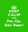 KEEP CALM AND Pas Op, Een Beer! - Personalised Poster A4 size