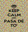 KEEP CALM AND PASA DE TO' - Personalised Poster A4 size