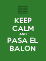 KEEP CALM AND PASA EL BALON - Personalised Poster A4 size