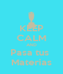 KEEP CALM AND Pasa tus  Materias - Personalised Poster A4 size