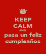 KEEP CALM AND pasa un feliz cumpleaños - Personalised Poster A4 size