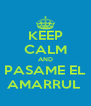 KEEP CALM AND PASAME EL AMARRUL  - Personalised Poster A4 size