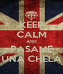 KEEP CALM AND PASAME UNA CHELA - Personalised Poster A4 size