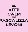 KEEP CALM AND PASCALIZZA LEVONI - Personalised Poster A4 size