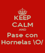 KEEP CALM AND Pase con Hornelas \O/ - Personalised Poster A4 size