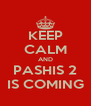 KEEP CALM AND PASHIS 2 IS COMING - Personalised Poster A4 size