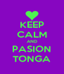 KEEP CALM AND PASION TONGA - Personalised Poster A4 size