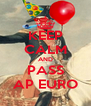 KEEP CALM AND PASS AP EURO - Personalised Poster A4 size
