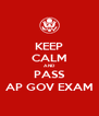 KEEP CALM AND PASS AP GOV EXAM - Personalised Poster A4 size