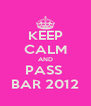 KEEP CALM AND PASS  BAR 2012 - Personalised Poster A4 size