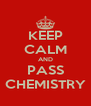 KEEP CALM AND PASS CHEMISTRY - Personalised Poster A4 size