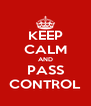 KEEP CALM AND PASS CONTROL - Personalised Poster A4 size