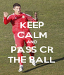 KEEP CALM AND PASS CR THE BALL - Personalised Poster A4 size