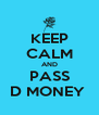KEEP CALM AND PASS D MONEY  - Personalised Poster A4 size