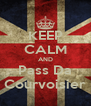 KEEP CALM AND Pass Da Courvoisier - Personalised Poster A4 size