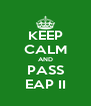 KEEP CALM AND PASS EAP II - Personalised Poster A4 size