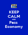 KEEP CALM AND Pass  Economy - Personalised Poster A4 size