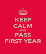 KEEP CALM AND PASS FIRST YEAR - Personalised Poster A4 size