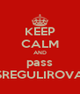 KEEP CALM AND pass GOSREGULIROVANIE - Personalised Poster A4 size