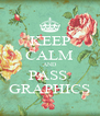 KEEP CALM AND PASS  GRAPHICS - Personalised Poster A4 size