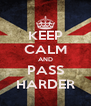 KEEP CALM AND PASS HARDER - Personalised Poster A4 size