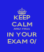 KEEP CALM AND PASS IN YOUR EXAM 0/ - Personalised Poster A4 size