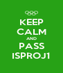 KEEP CALM AND PASS ISPROJ1 - Personalised Poster A4 size