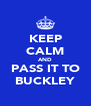 KEEP CALM AND PASS IT TO BUCKLEY - Personalised Poster A4 size