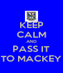 KEEP CALM AND PASS IT TO MACKEY - Personalised Poster A4 size