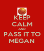 KEEP CALM AND PASS IT TO MEGAN - Personalised Poster A4 size