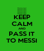 KEEP CALM AND PASS IT TO MESSI - Personalised Poster A4 size