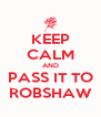 KEEP CALM AND PASS IT TO ROBSHAW - Personalised Poster A4 size