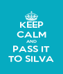 KEEP CALM AND PASS IT TO SILVA - Personalised Poster A4 size