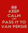KEEP CALM AND PASS IT TO VAN PERSIE - Personalised Poster A4 size
